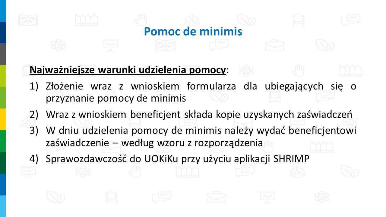 Pomoc de minimis Najważniejsze warunki udzielenia pomocy: 1)Złożenie wraz z wnioskiem formularza dla ubiegających się o przyznanie pomocy de minimis 2