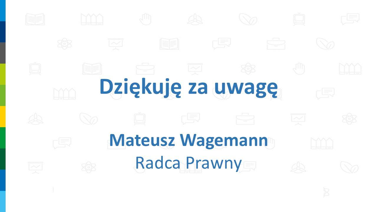 Dziękuję za uwagę Mateusz Wagemann Radca Prawny