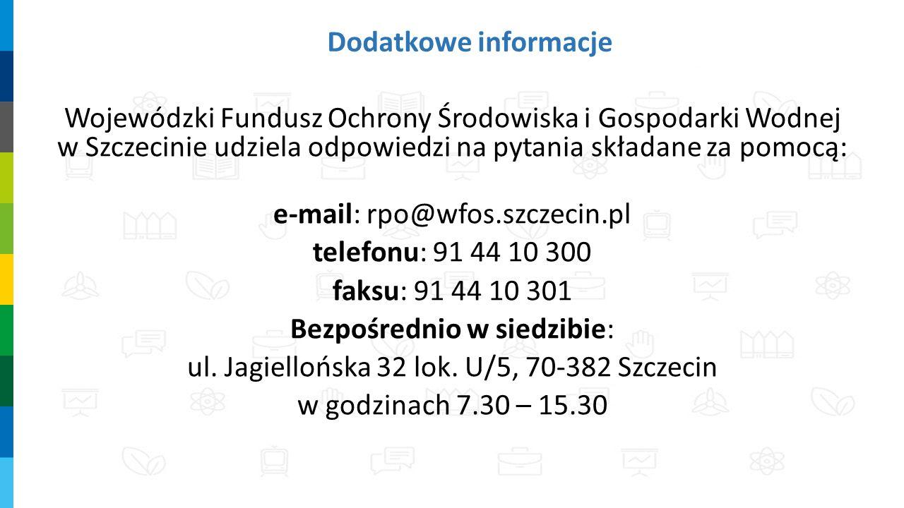 Dodatkowe informacje Wojewódzki Fundusz Ochrony Środowiska i Gospodarki Wodnej w Szczecinie udziela odpowiedzi na pytania składane za pomocą: e-mail: rpo@wfos.szczecin.pl telefonu: 91 44 10 300 faksu: 91 44 10 301 Bezpośrednio w siedzibie: ul.