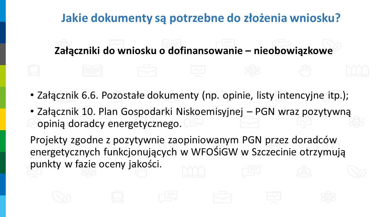 Jakie dokumenty są potrzebne do złożenia wniosku? Załączniki do wniosku o dofinansowanie – nieobowiązkowe Załącznik 6.6. Pozostałe dokumenty (np. opin