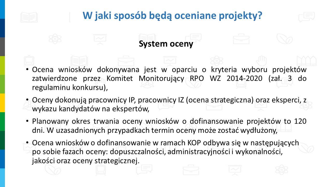 W jaki sposób będą oceniane projekty? System oceny Ocena wniosków dokonywana jest w oparciu o kryteria wyboru projektów zatwierdzone przez Komitet Mon