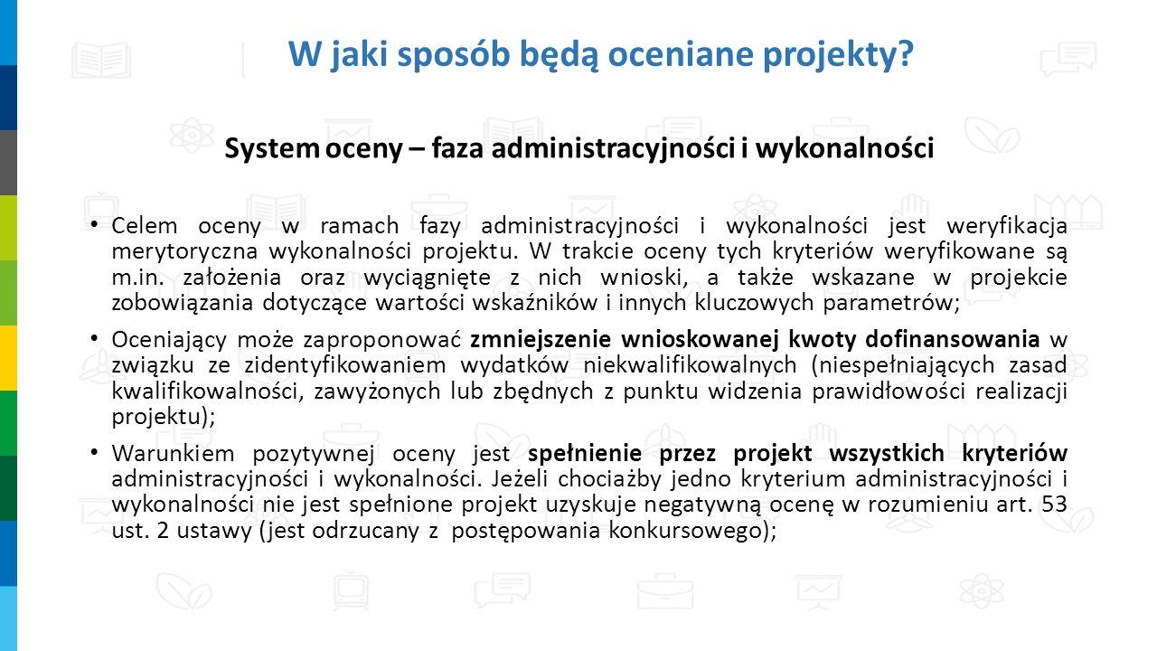 W jaki sposób będą oceniane projekty? System oceny – faza administracyjności i wykonalności Celem oceny w ramach fazy administracyjności i wykonalnośc