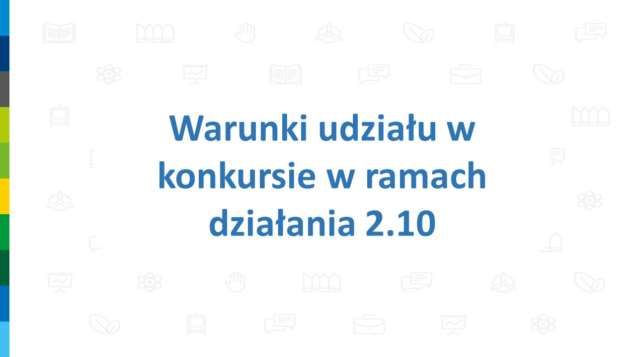 Warunki udziału w konkursie w ramach działania 2.10