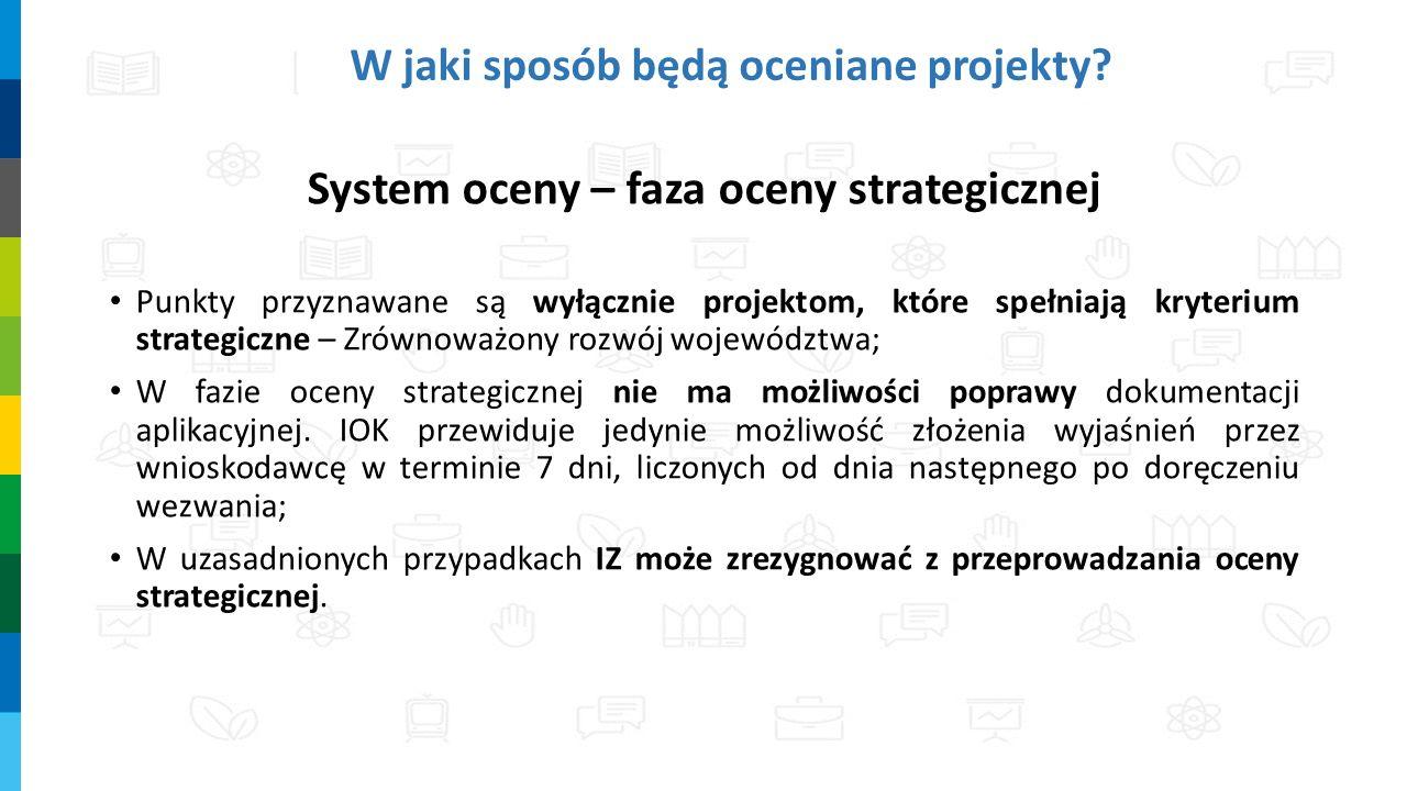 W jaki sposób będą oceniane projekty? System oceny – faza oceny strategicznej Punkty przyznawane są wyłącznie projektom, które spełniają kryterium str