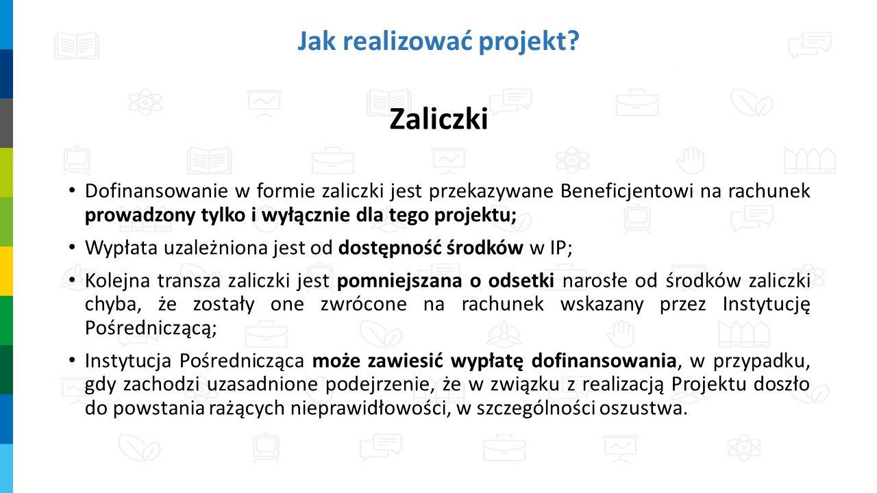 Zaliczki Dofinansowanie w formie zaliczki jest przekazywane Beneficjentowi na rachunek prowadzony tylko i wyłącznie dla tego projektu; Wypłata uzależn