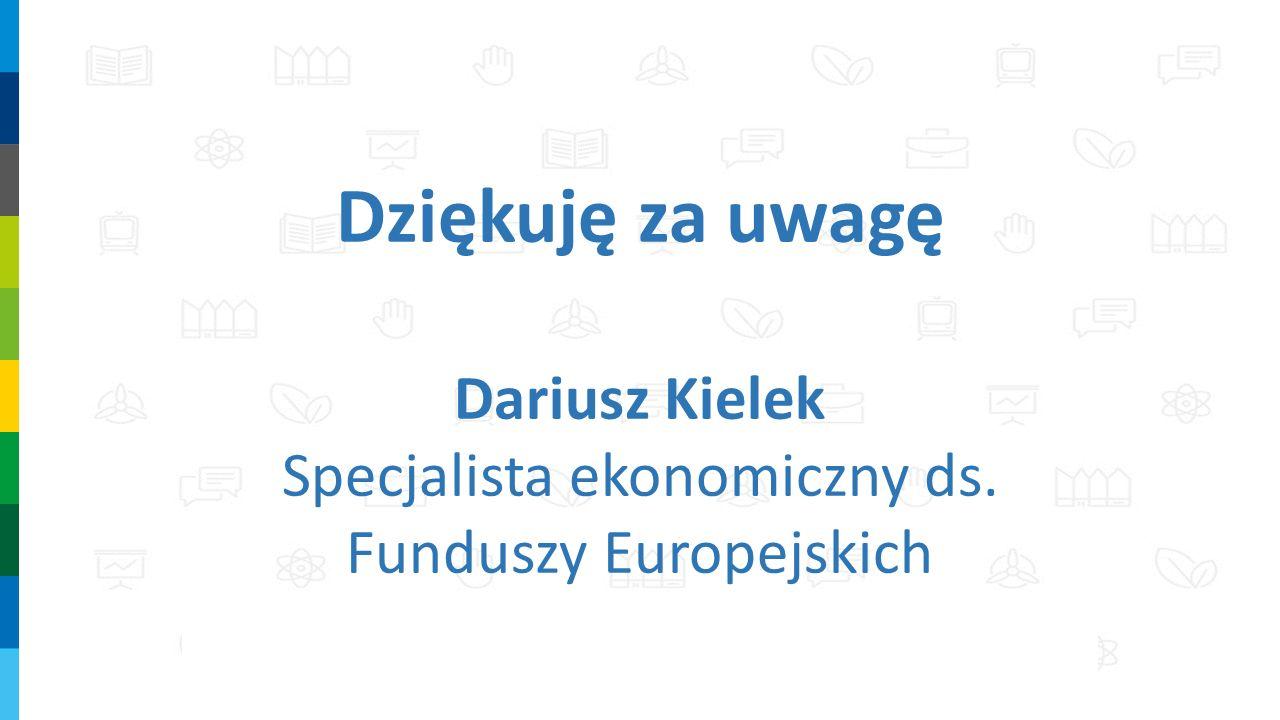 Dziękuję za uwagę Dariusz Kielek Specjalista ekonomiczny ds. Funduszy Europejskich