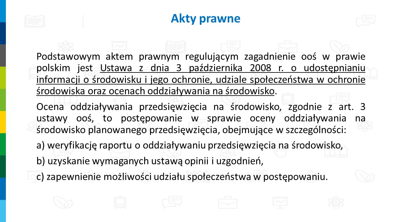 Podstawowym aktem prawnym regulującym zagadnienie ooś w prawie polskim jest Ustawa z dnia 3 października 2008 r. o udostępnianiu informacji o środowis