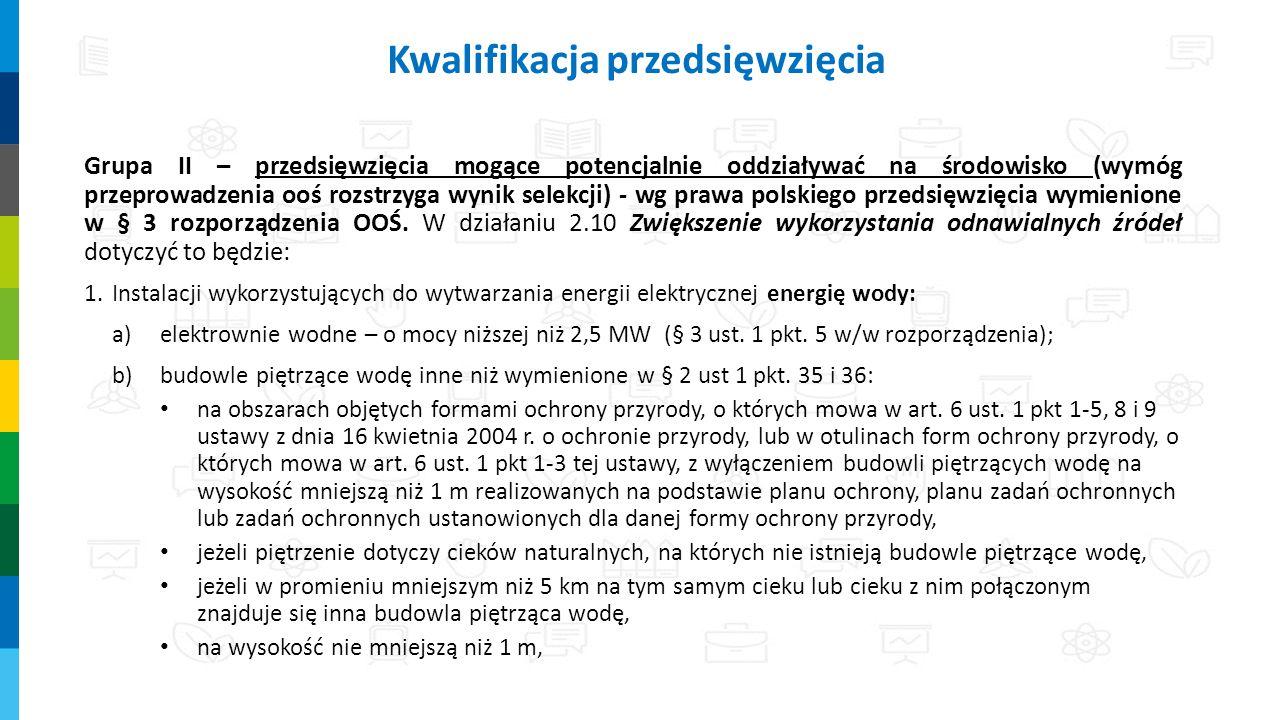 Grupa II – przedsięwzięcia mogące potencjalnie oddziaływać na środowisko (wymóg przeprowadzenia ooś rozstrzyga wynik selekcji) - wg prawa polskiego przedsięwzięcia wymienione w § 3 rozporządzenia OOŚ.