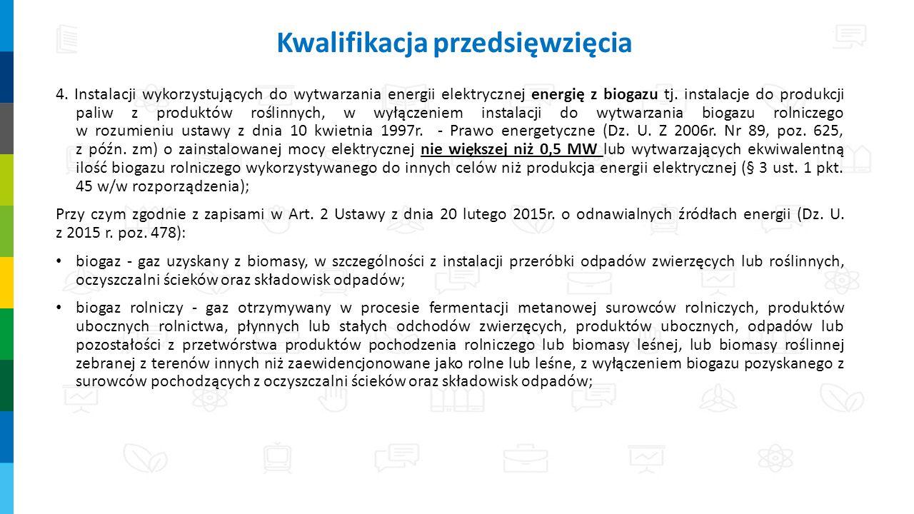 4. Instalacji wykorzystujących do wytwarzania energii elektrycznej energię z biogazu tj. instalacje do produkcji paliw z produktów roślinnych, w wyłąc