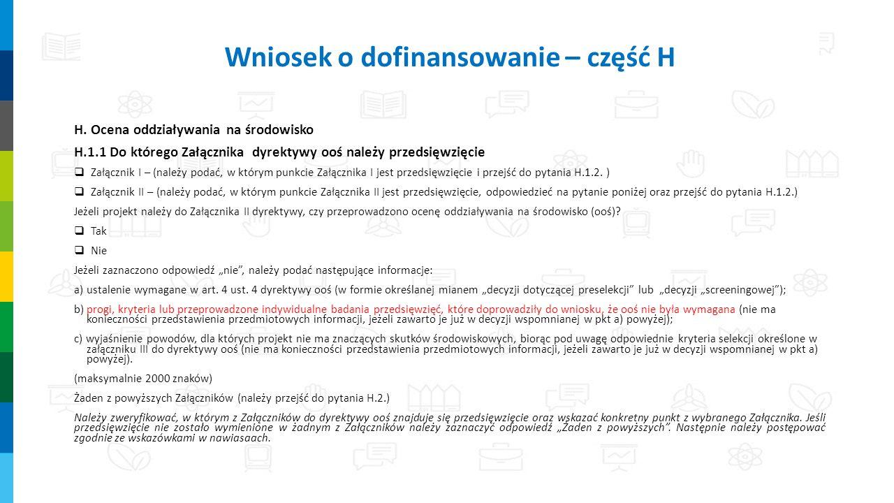 H. Ocena oddziaływania na środowisko H.1.1 Do którego Załącznika dyrektywy ooś należy przedsięwzięcie  Załącznik I – (należy podać, w którym punkcie