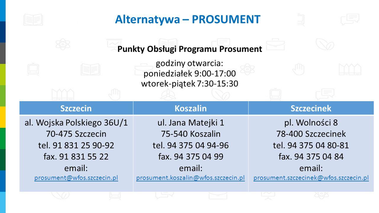 Punkty Obsługi Programu Prosument godziny otwarcia: poniedziałek 9:00-17:00 wtorek-piątek 7:30-15:30 Alternatywa – PROSUMENT SzczecinKoszalinSzczecinek al.