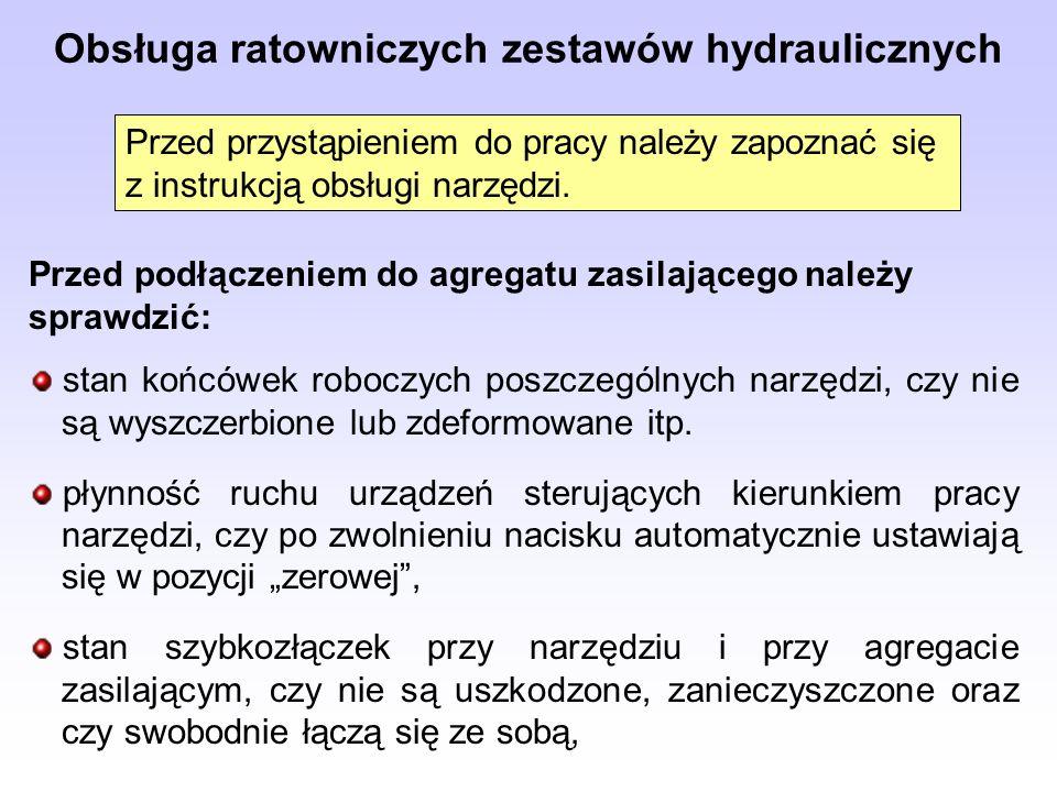 Obsługa ratowniczych zestawów hydraulicznych Przed przystąpieniem do pracy należy zapoznać się z instrukcją obsługi narzędzi. Przed podłączeniem do ag