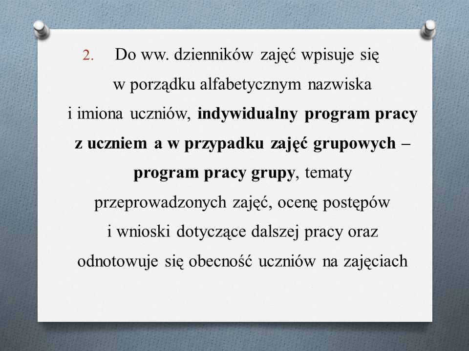 2. Do ww. dzienników zajęć wpisuje się w porządku alfabetycznym nazwiska i imiona uczniów, indywidualny program pracy z uczniem a w przypadku zajęć gr