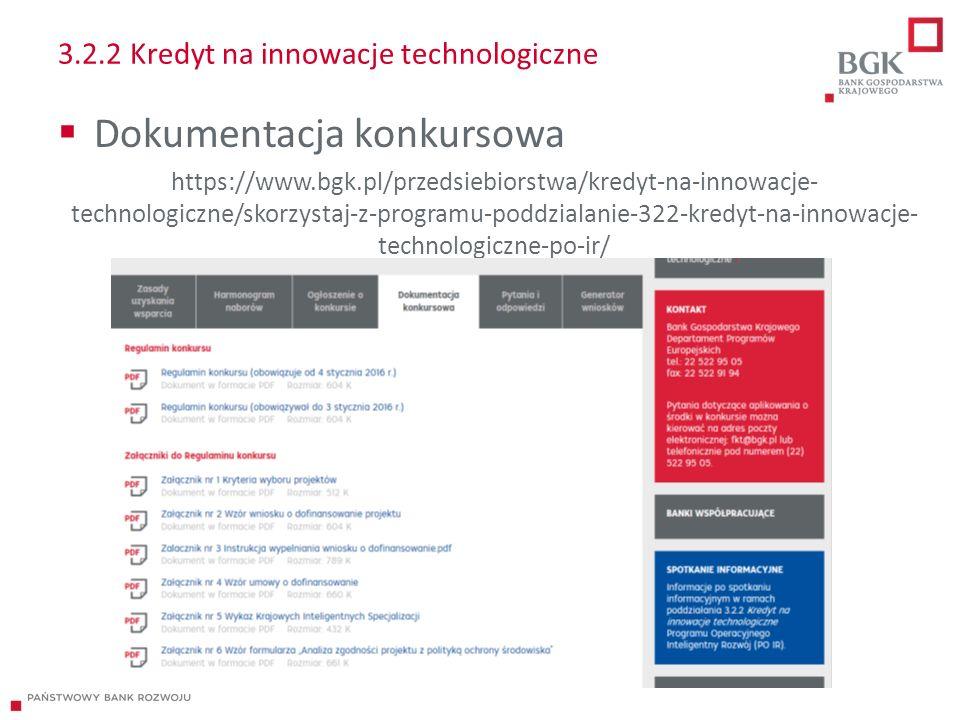 3.2.2 Kredyt na innowacje technologiczne  Dokumentacja konkursowa https://www.bgk.pl/przedsiebiorstwa/kredyt-na-innowacje- technologiczne/skorzystaj-z-programu-poddzialanie-322-kredyt-na-innowacje- technologiczne-po-ir/