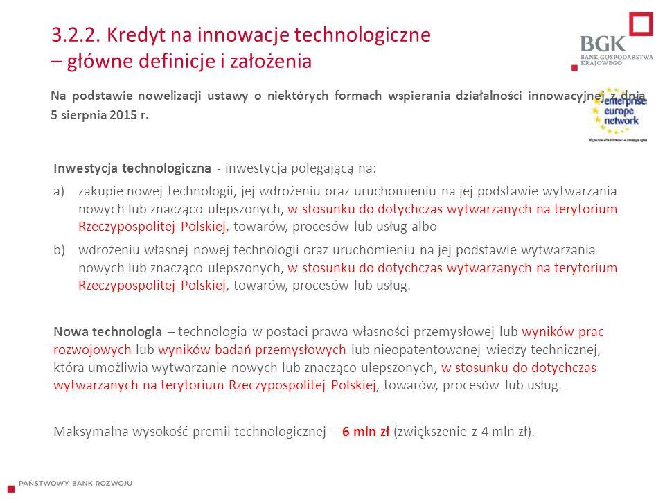 3.2.2. Kredyt na innowacje technologiczne – główne definicje i założenia Inwestycja technologiczna - inwestycja polegającą na: a)zakupie nowej technol