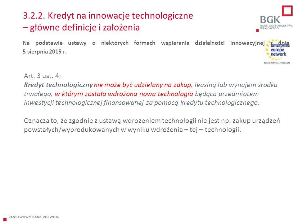 3.2.2. Kredyt na innowacje technologiczne – główne definicje i założenia Art. 3 ust. 4: Kredyt technologiczny nie może być udzielany na zakup, leasing