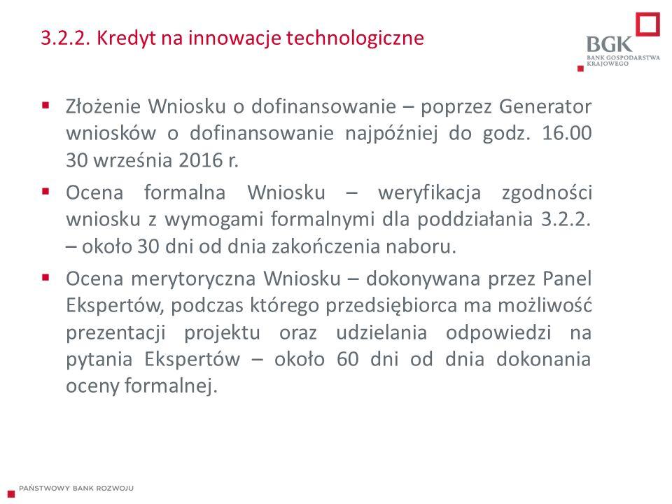 3.2.2. Kredyt na innowacje technologiczne  Złożenie Wniosku o dofinansowanie – poprzez Generator wniosków o dofinansowanie najpóźniej do godz. 16.00