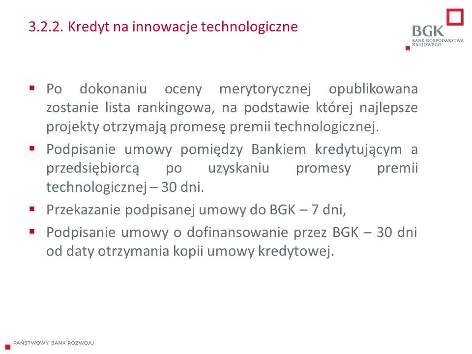 3.2.2. Kredyt na innowacje technologiczne  Po dokonaniu oceny merytorycznej opublikowana zostanie lista rankingowa, na podstawie której najlepsze pro
