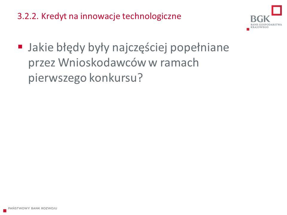 3.2.2. Kredyt na innowacje technologiczne  Jakie błędy były najczęściej popełniane przez Wnioskodawców w ramach pierwszego konkursu?