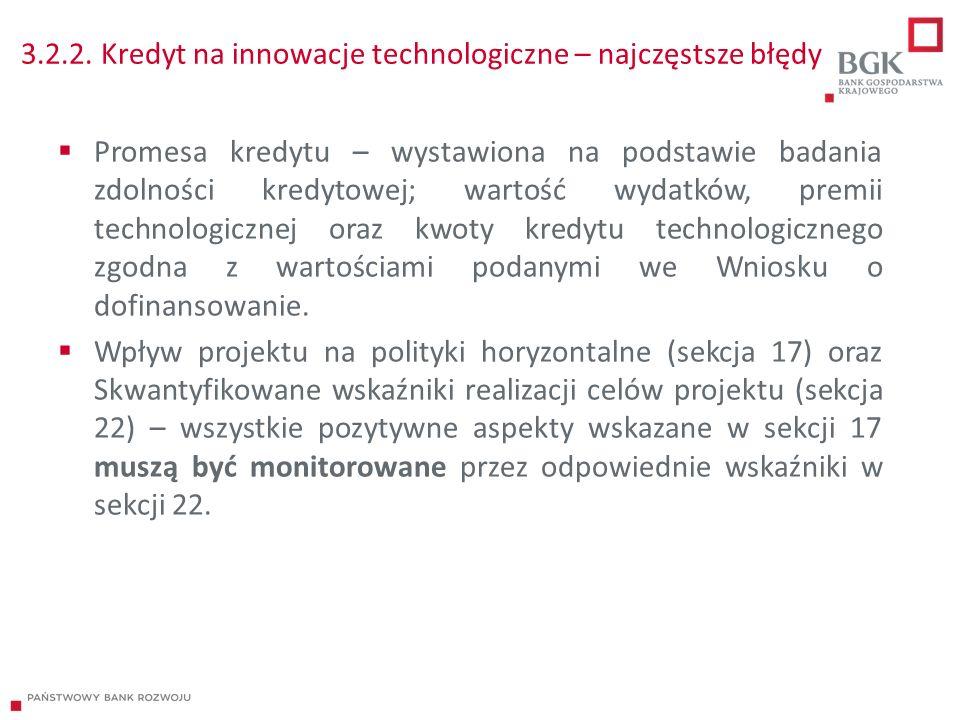 3.2.2. Kredyt na innowacje technologiczne – najczęstsze błędy  Promesa kredytu – wystawiona na podstawie badania zdolności kredytowej; wartość wydatk