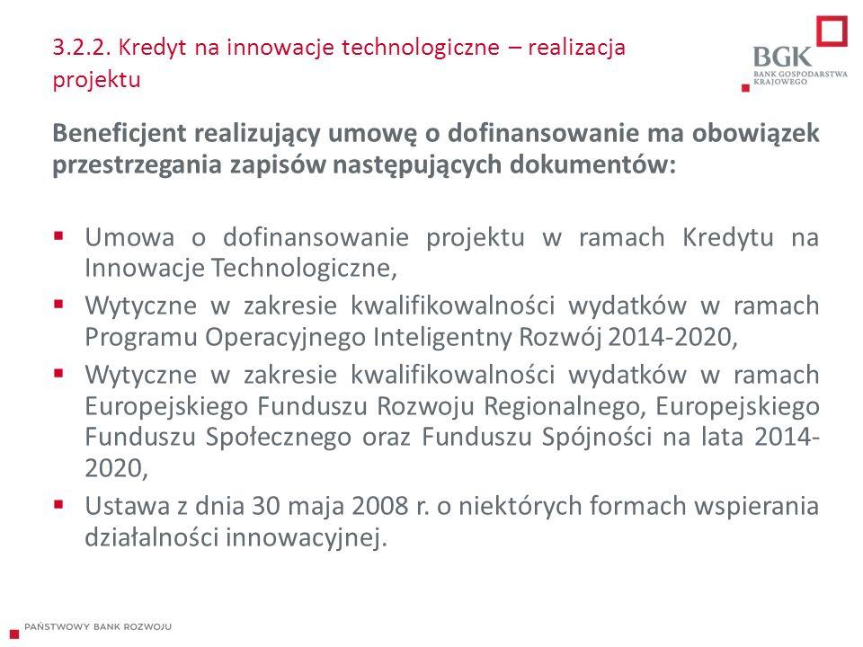 3.2.2. Kredyt na innowacje technologiczne – realizacja projektu Beneficjent realizujący umowę o dofinansowanie ma obowiązek przestrzegania zapisów nas