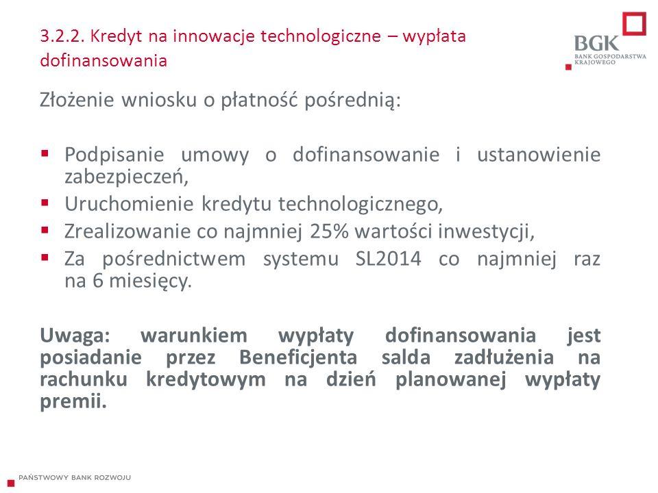 3.2.2. Kredyt na innowacje technologiczne – wypłata dofinansowania Złożenie wniosku o płatność pośrednią:  Podpisanie umowy o dofinansowanie i ustano