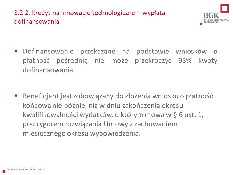 3.2.2. Kredyt na innowacje technologiczne – wypłata dofinansowania  Dofinansowanie przekazane na podstawie wniosków o płatność pośrednią nie może prz