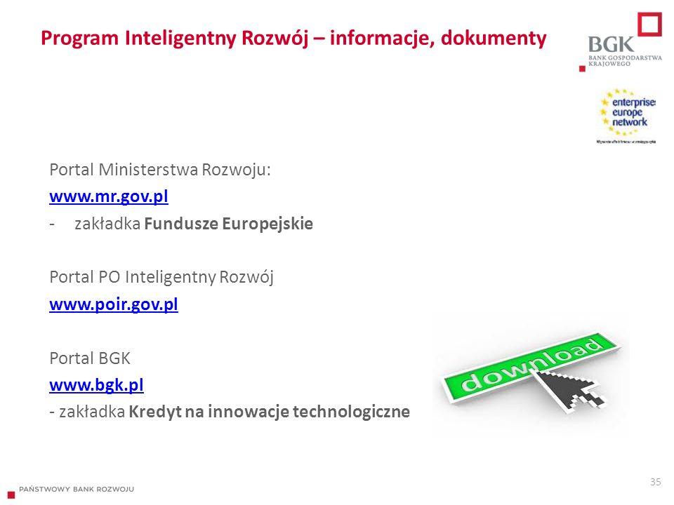 Program Inteligentny Rozwój – informacje, dokumenty 35 Portal Ministerstwa Rozwoju: www.mr.gov.pl www.mr.gov.pl -zakładka Fundusze Europejskie Portal