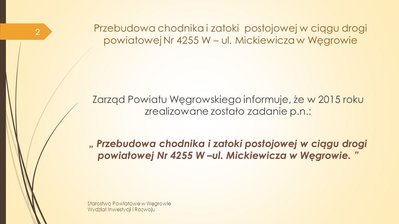 """Zarząd Powiatu Węgrowskiego informuje, że w 2015 roku zrealizowane zostało zadanie p.n.: """" Przebudowa chodnika i zatoki postojowej w ciągu drogi powiatowej Nr 4255 W –ul."""