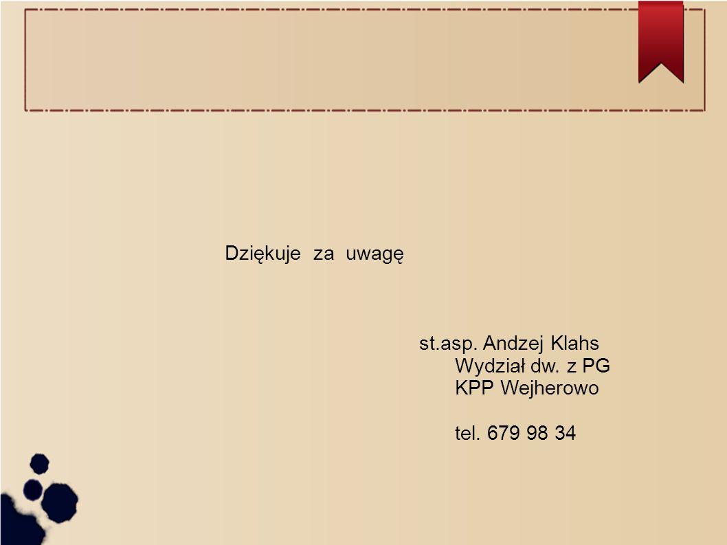 Dziękuje za uwagę st.asp. Andzej Klahs Wydział dw. z PG KPP Wejherowo tel. 679 98 34