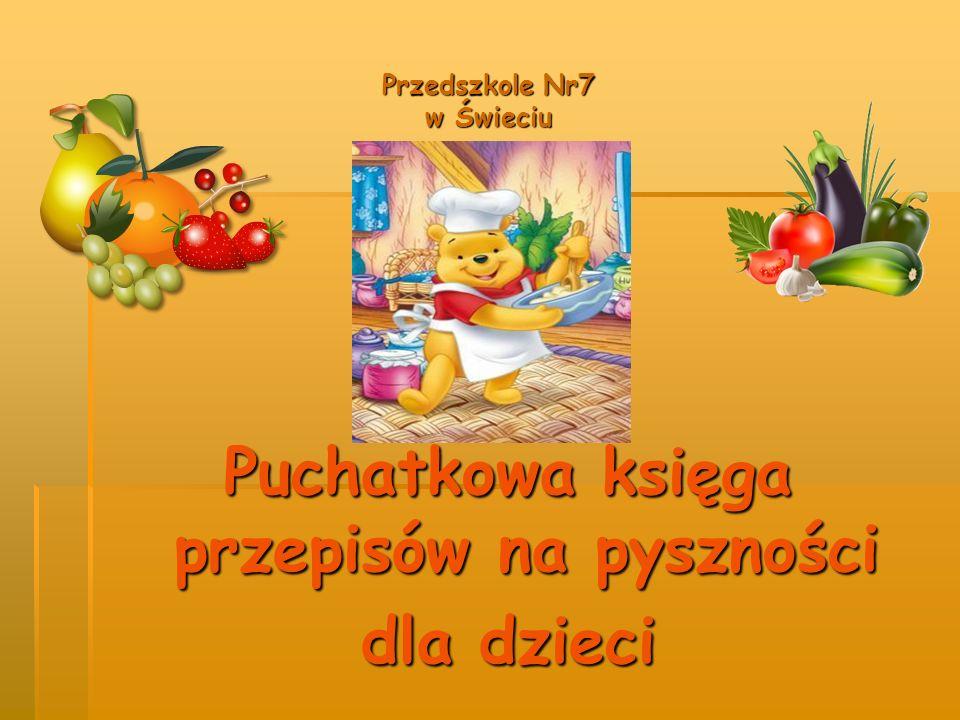 Przedszkole Nr7 w Świeciu Puchatkowa księga przepisów na pyszności dla dzieci