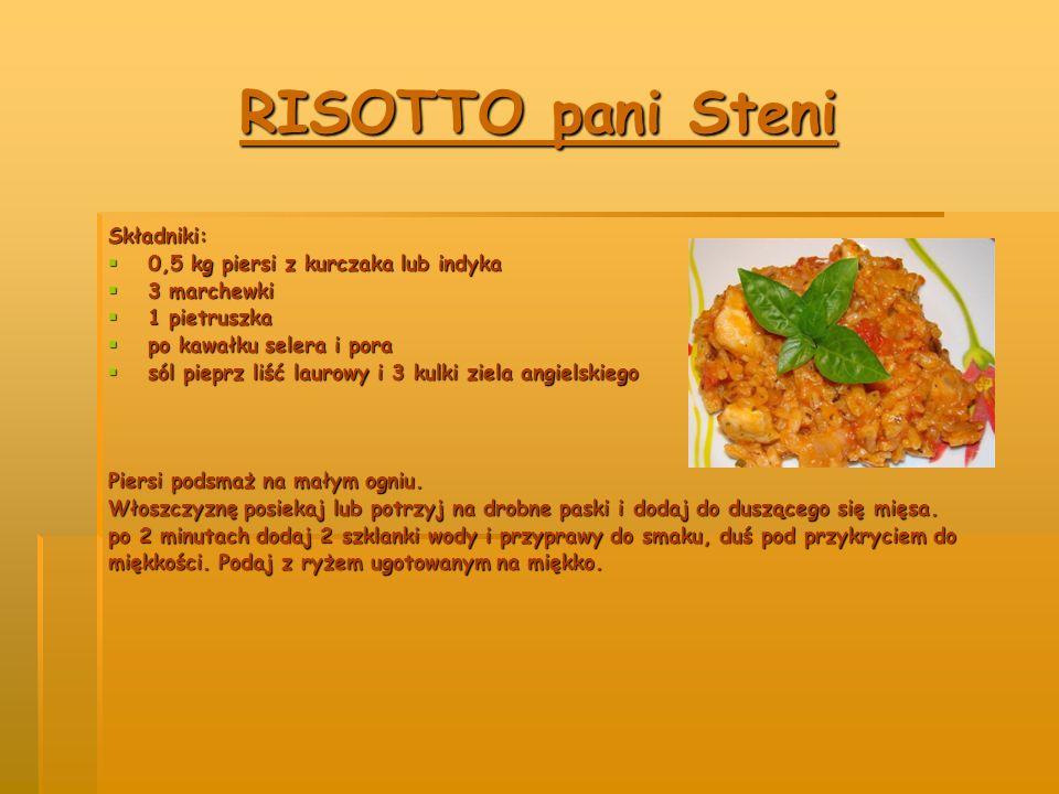 RISOTTO pani Steni Składniki:  0,5 kg piersi z kurczaka lub indyka  3 marchewki  1 pietruszka  po kawałku selera i pora  sól pieprz liść laurowy i 3 kulki ziela angielskiego Piersi podsmaż na małym ogniu.