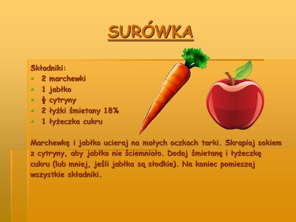 SURÓWKA Składniki:  2 marchewki  1 jabłko  ½ cytryny  2 łyżki śmietany 18%  1 łyżeczka cukru Marchewkę i jabłko ucieraj na małych oczkach tarki.