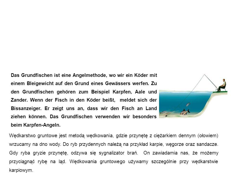 Grundfischen wędkarstwo przydenne (gruntowe) Wędkarstwo gruntowe jest metodą wędkowania, gdzie przynętę z ciężarkiem dennym (ołowiem) wrzucamy na dno wody.