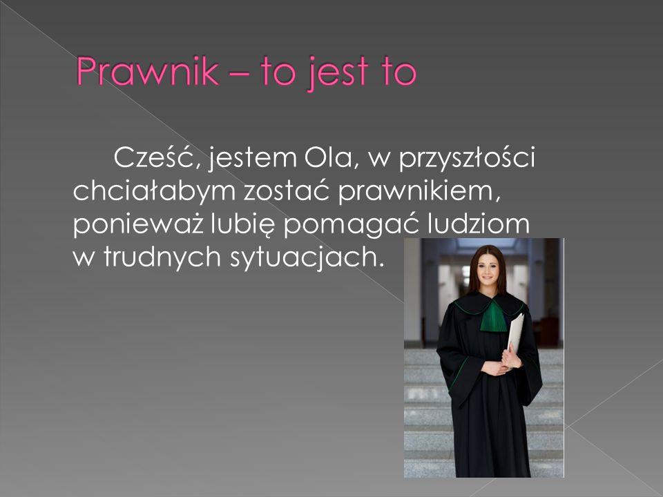 Cześć, jestem Ola, w przyszłości chciałabym zostać prawnikiem, ponieważ lubię pomagać ludziom w trudnych sytuacjach.