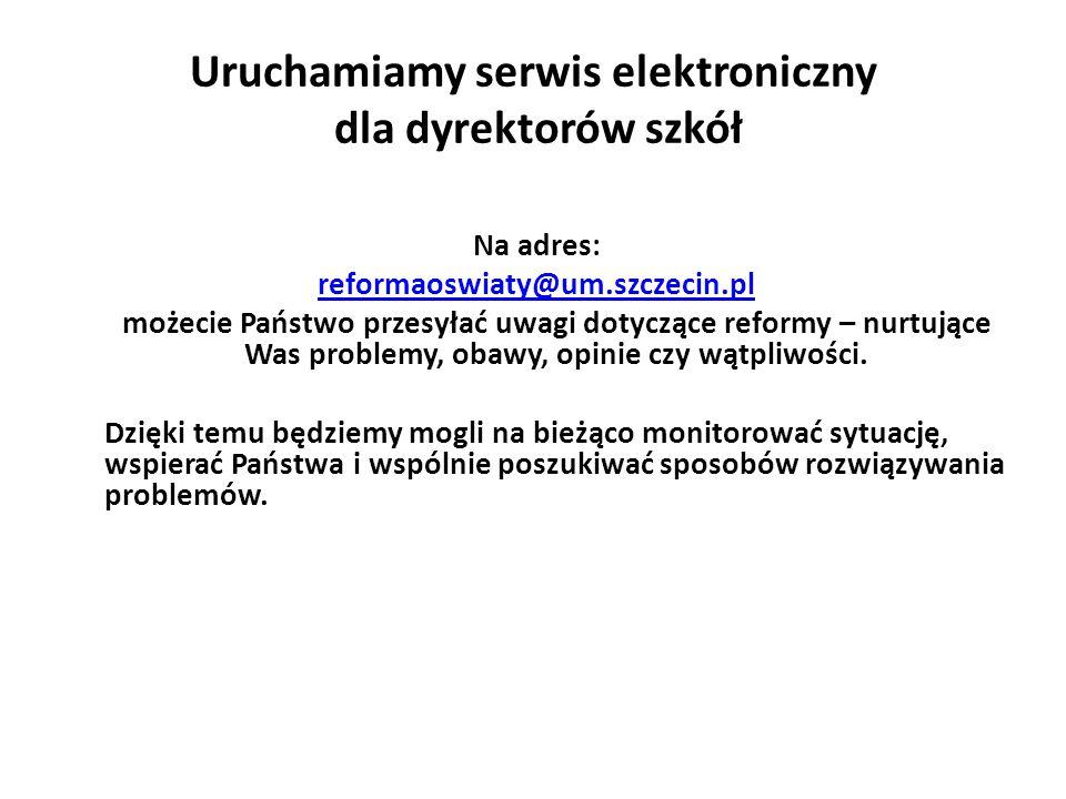 Uruchamiamy serwis elektroniczny dla dyrektorów szkół Na adres: reformaoswiaty@um.szczecin.pl możecie Państwo przesyłać uwagi dotyczące reformy – nurtujące Was problemy, obawy, opinie czy wątpliwości.