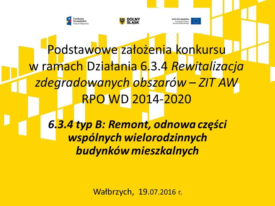 Konkurs ogłoszony przez Instytucję Zarządzającą RPO WD 2014-2020 (Zarząd Województwa Dolnośląskiego) i Gminę Wałbrzych pełniącą funkcję Instytucji Pośredniczącej RPO WD 2014-2020 w ramach instrumentu Zintegrowane Inwestycje Terytorialne Aglomeracji Wałbrzyskiej (ZIT AW): Poddziałanie 6.3.4 Rewitalizacja zdegradowanych obszarów – ZIT AW Nr naboru: RPDS.06.03.04-IP.03-02-144/16 2