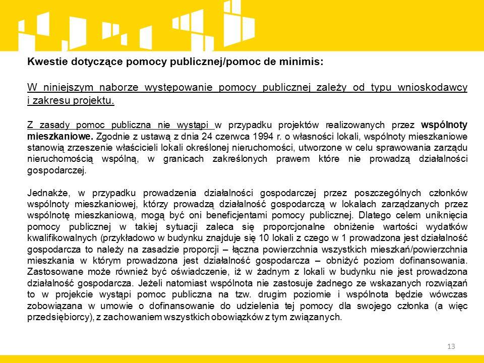 13 Kwestie dotyczące pomocy publicznej/pomoc de minimis: W niniejszym naborze występowanie pomocy publicznej zależy od typu wnioskodawcy i zakresu projektu.
