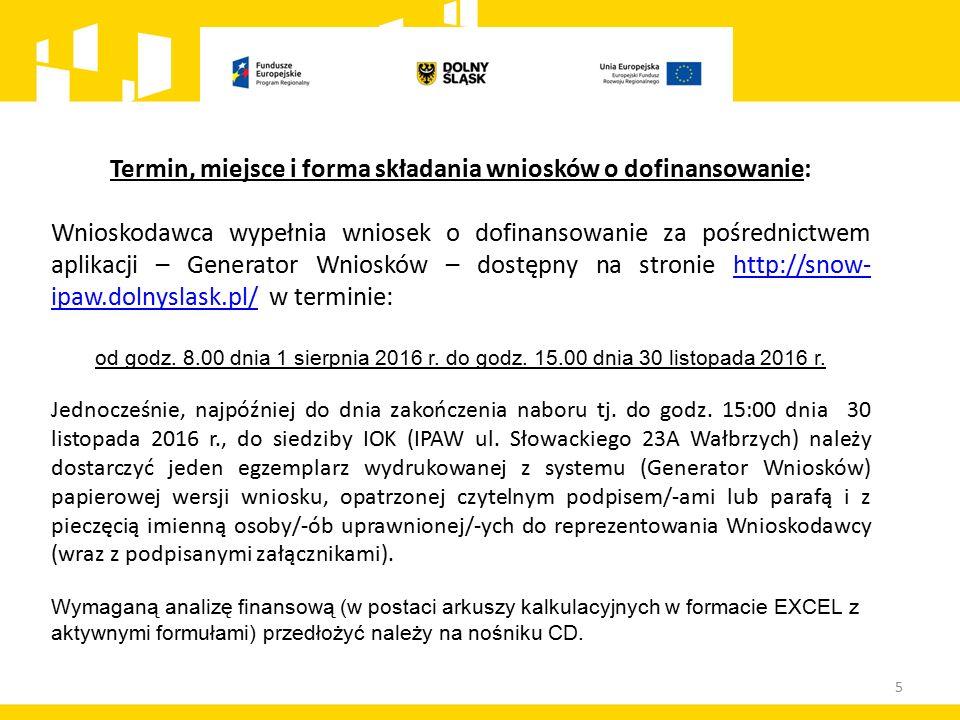 5 Termin, miejsce i forma składania wniosków o dofinansowanie: Wnioskodawca wypełnia wniosek o dofinansowanie za pośrednictwem aplikacji – Generator Wniosków – dostępny na stronie http://snow- ipaw.dolnyslask.pl/ w terminie:http://snow- ipaw.dolnyslask.pl/ od godz.