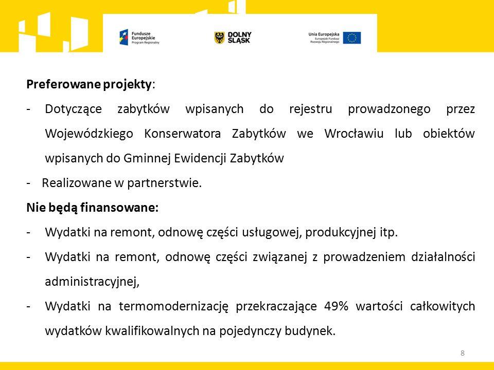 Preferowane projekty: -Dotyczące zabytków wpisanych do rejestru prowadzonego przez Wojewódzkiego Konserwatora Zabytków we Wrocławiu lub obiektów wpisanych do Gminnej Ewidencji Zabytków -Realizowane w partnerstwie.