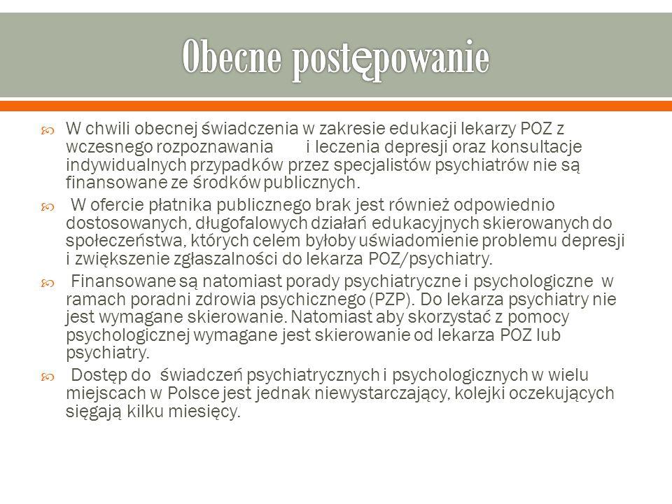  W chwili obecnej świadczenia w zakresie edukacji lekarzy POZ z wczesnego rozpoznawania i leczenia depresji oraz konsultacje indywidualnych przypadków przez specjalistów psychiatrów nie są finansowane ze środków publicznych.
