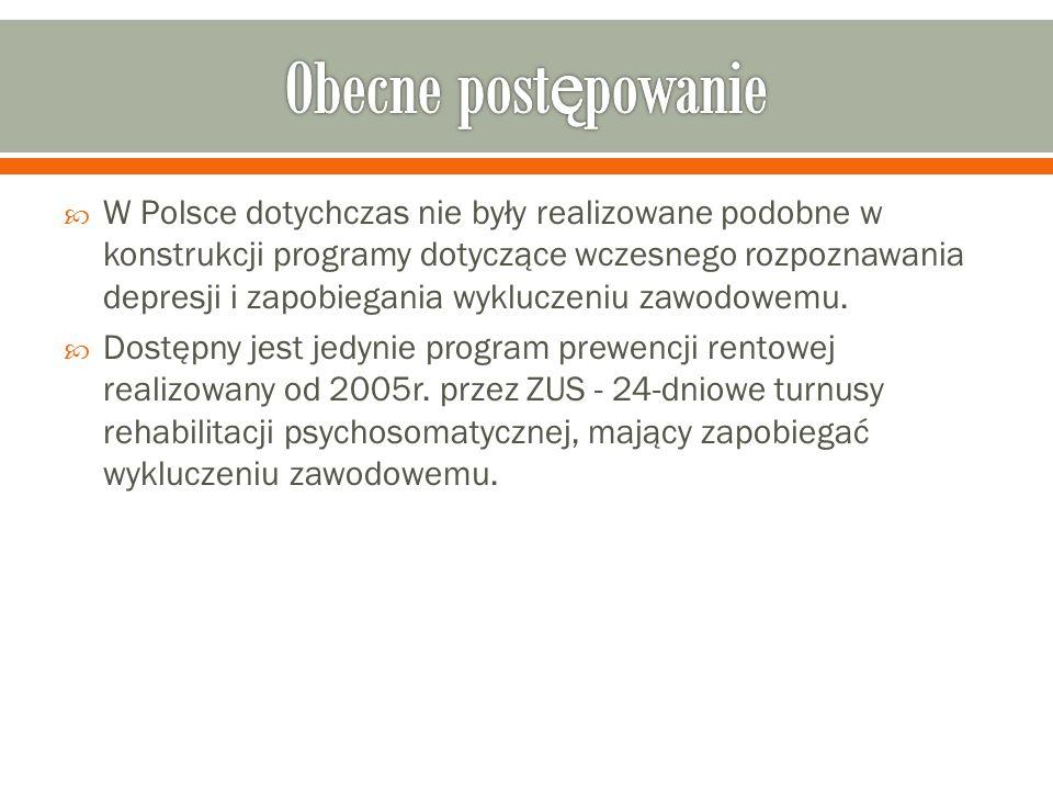  W Polsce dotychczas nie były realizowane podobne w konstrukcji programy dotyczące wczesnego rozpoznawania depresji i zapobiegania wykluczeniu zawodowemu.