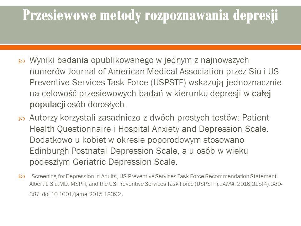  Wyniki badania opublikowanego w jednym z najnowszych numerów Journal of American Medical Association przez Siu i US Preventive Services Task Force (USPSTF) wskazują jednoznacznie na celowość przesiewowych badań w kierunku depresji w całej populacji osób dorosłych.