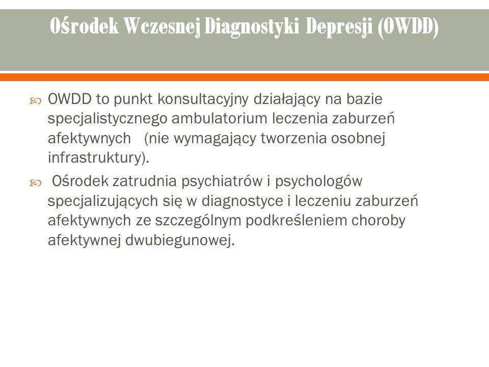  OWDD to punkt konsultacyjny działający na bazie specjalistycznego ambulatorium leczenia zaburzeń afektywnych (nie wymagający tworzenia osobnej infrastruktury).