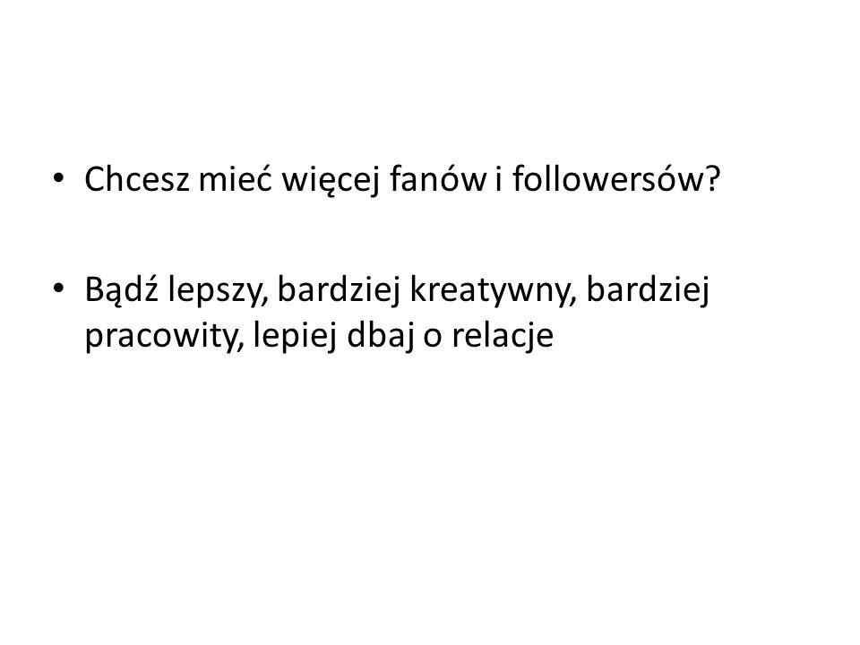 Chcesz mieć więcej fanów i followersów.