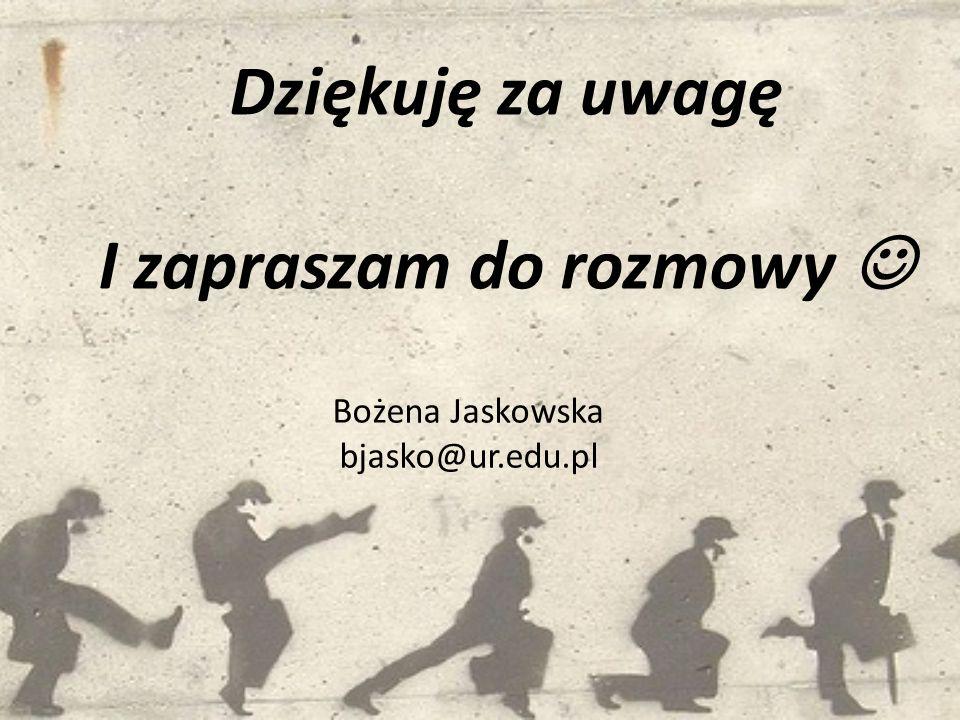 Dziękuję za uwagę I zapraszam do rozmowy Bożena Jaskowska bjasko@ur.edu.pl