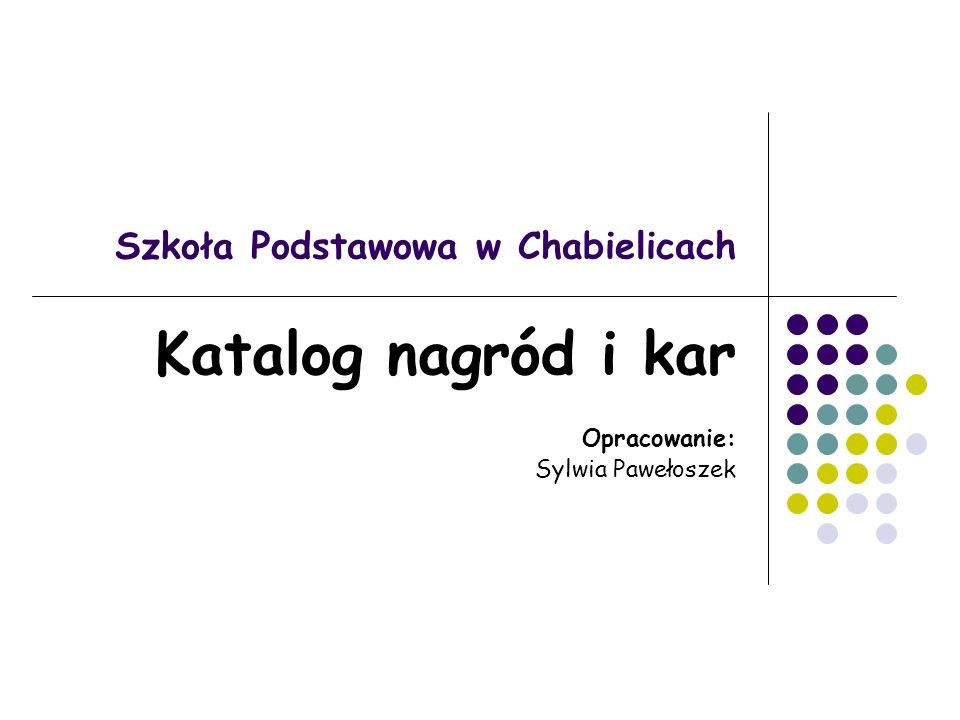 Szkoła Podstawowa w Chabielicach Katalog nagród i kar Opracowanie: Sylwia Pawełoszek