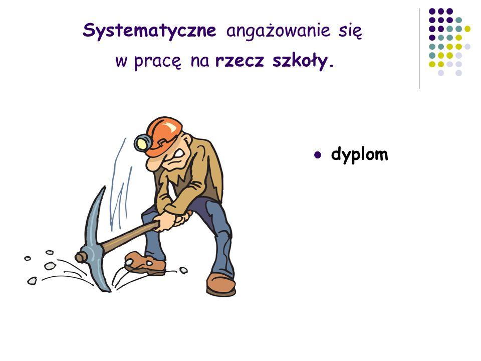 Systematyczne angażowanie się w pracę na rzecz szkoły. dyplom