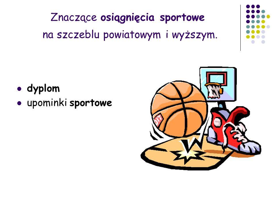 Znaczące osiągnięcia sportowe na szczeblu powiatowym i wyższym. dyplom upominki sportowe
