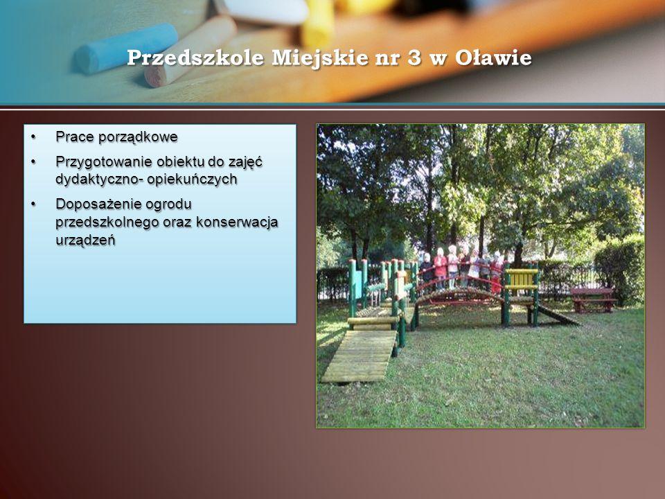 Przedszkole Miejskie nr 3 w Oławie Prace porządkowePrace porządkowe Przygotowanie obiektu do zajęć dydaktyczno- opiekuńczychPrzygotowanie obiektu do z